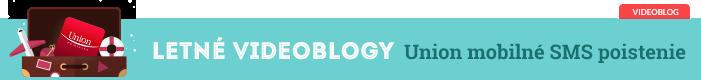 Letné videoblogy - Union mobilné SMS poistenie