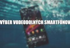 vyber vodeodolnych smartfonov cover